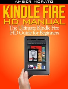 Kindle Fire HD Manual: The Ultimate Kindle Fire HD Guide for Beginners by Amber Norato, http://www.amazon.com/gp/product/B00B2YF43Q/ref=cm_sw_r_pi_alp_Hpferb0CYA0G1