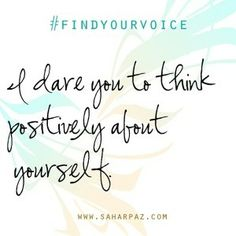 Sahar Paz — Find Your Voice…I dare you to think positively about yourself / Motivational Quote