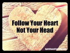 Follow Your Heart Not Your Head