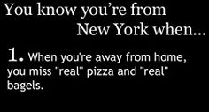 You know you're from New York when... you're away from home you miss real pizza and real bagels.  Ha!    http://twitter.com/newyorkwhen