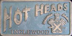 Car Club Plaque Hot Heads, Inglewood, California http://www.relicsandrods.com/Plaques/HotHeads_Inglewood.jpg