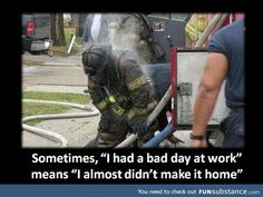 Fireman meaning of bad day Firefighter Paramedic, Volunteer Firefighter, Wildland Firefighter, Paramedic Quotes, Firefighter Workout, Firefighter Training, Firefighter Family, Female Firefighter, Firefighter Pictures