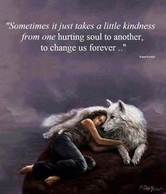 Sometimes it just takes a little kindness Spiritual Quotes, Wisdom Quotes, True Quotes, Positive Quotes, Spiritual Meaning, Spiritual Guidance, Wolf Pack Quotes, Lone Wolf Quotes, Wolf Qoutes
