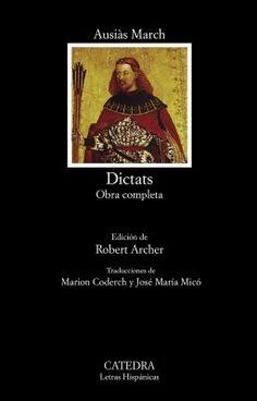 Dictats : obra completa / Ausiàs March ; edición de Robert Archer ; traducciones de Mario Coderch y José María Micó