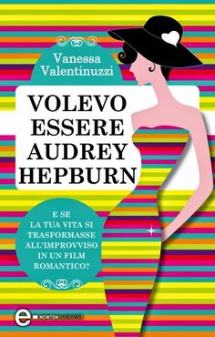 La Fenice Book: [Recensione] Volevo essere Audrey Hepburn di Vanes...