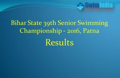 Bihar State 39th Senior Swimming Championship - 2016, Patna Results Stay Tuned to  #SwimIndia for more news on #swimming