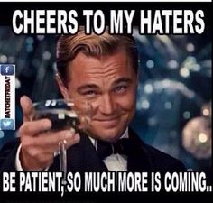 I pin this not because I feel I have haters, but it's for all those who have haters. Be strong  continue in goodness.