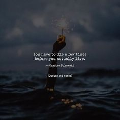 You have to die a few times before you actually live.  Charles Bukowski via (http://ift.tt/2uxupup)
