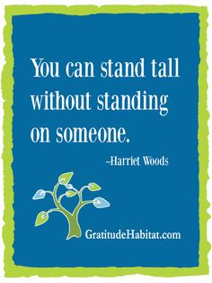 Stand tall in kindness.  Visit us at: www.GratitudeHabitat.com
