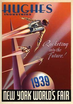 advertisingpics:  1939 World's Fair Poster featuring Hughes Industries.Source: http://i.imgur.com/LM4UOkS.jpg