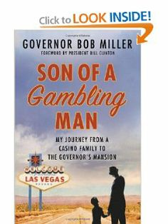 Son of a Gambling Man: My Journey from a Casino Family to the Governor's Mansion by Bob Miller. $14.99. Publisher: Thomas Dunne Books; First Edition edition (March 12, 2013). Author: Bob Miller. 272 pages March 12th, Social Science, Memoirs, Biography, Las Vegas, Sons, Politics, Journey, Author