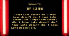 LUKE WHATEVERYOURMIDDLENAMEIS SKYWALKER DON'T YOU DARE EVEN CONSIDER THE .000001% POSSIBILITY OF HAVING A NEAR DEATH EXPERIENCE OR I WILL BE EXTREMELY UPSET SO HELP ME