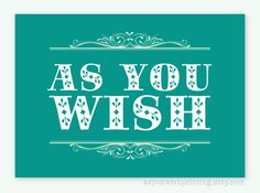 As You Wish 5x7 Print Princess Bride Quote by AsYouWishPrinting