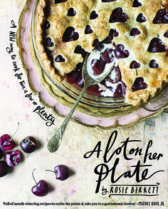 A Lot on Her Plate by Rosie Birkett (Hardie Grant) Photography: Helen Cathcart