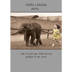 Sorry your Leaving - QuickClickCards Birthday Greeting Cards, Photo Greeting Cards, Sorry Your Leaving, Personalized Greeting Cards, Elephant, Sayings, Words, Special Occasion, Animals