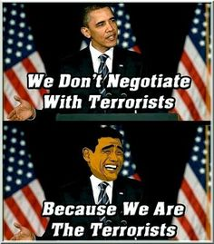 We don't negotiate with Terrorists - Because we are the Terrorists!