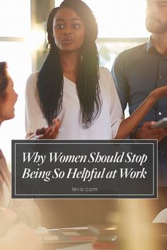 Why Women Should Stop Being So Helpful at Work www.levo.com