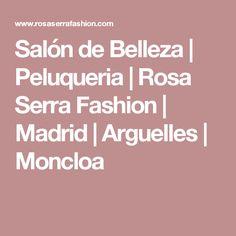 Salón de Belleza | Peluqueria | Rosa Serra Fashion | Madrid | Arguelles | Moncloa