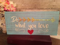 A personal favorite from my Etsy shop https://www.etsy.com/listing/264095654/rustic-sign-do-what-you-love