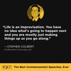 Stephen Colbert, 2011. From NPR's The Best Commencement Speeches, Ever.