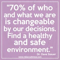 70% of who and what we are is changeable by our #decisions. Find a #healthy and #safe environment. -- #Dr. Dave Steuer #RebeccaHintze #dōTERRA