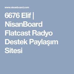 6676 Elif | NisanBoard Flatcast Radyo Destek Paylaşım Sitesi