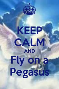 KEEP CALM AND Fly on a Pegasus created by E M 888
