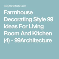 Farmhouse Decorating Style 99 Ideas For Living Room And Kitchen (4) - 99Architecture