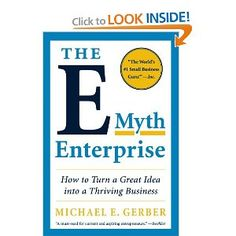 The E-Myth Enterprise: How to Turn a Great Idea into a Thriving Business [Paperback]    The latest book in the Michael E. Gerber franchise, The E-Myth Enterprise explores the requirement that any new business must meet: the satisfaction of its four primary influencers—its employees, customers, suppliers, and investors.    The E-Myth Enterprise is an indispensable follow-up to Awakening the Entrepreneur Within, showing would-be entrepreneurs how to put a promising idea to work and helping to...