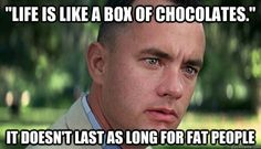 Offensive Forrest Gump - life is like a box of chocolates it doesnt last as long