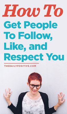 How To Get People To Follow, Like, and Respect You