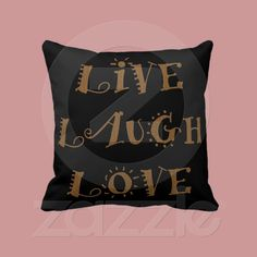 Live Laugh Love Pillows from Zazzle.com