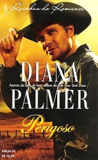 Meus Romances Blog: Perigoso - Diana Palmer - Rainhas Do Romance nº 61...