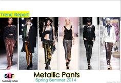 Metallic #Pants #Fashion Trend for Spring Summer 2014  #fashiontrends2014 #spring2014 #trends  #metallic #metallica