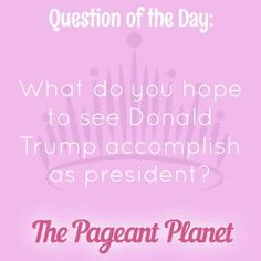Today's Pageant Question of the Day is: What do you hope to see Donald Trump accomplish as president?  Why this question was asked: It is nearly a given that contestants in 2017 will be asked something about the election or the new president. It is important to stay informed about the political decisions our new government will be making.  Click to see how some of our Instagram followers answered the question: