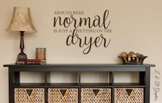 Around here Normal is just a setting on the dryer-Vinyl Wall Decal- Wall Quotes- Decals-Words for the Wall- Family Quotes- Humor by landbgraphics on Etsy