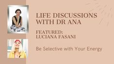 Life Discussions with Dr Ana - Featured Luciana Fasani: Be Selective wit... Dealing With Guilt, Indigo Children, Online Coaching, Your Voice, Emotional Intelligence, Personal Development, Self, Social Media, Words