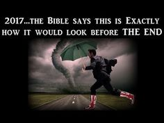 2017...The Bible says this is exactly how it would look before the End - YouTube