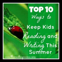 Top 10 Ways to Keep Kids Reading and Writing This Summer