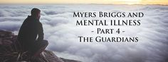 Is there a correlation between MBTI type and mental illnesses? This post studies the links between Guardians (SJ Types), mental illness, and personality disorders.