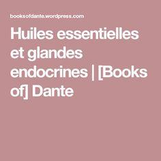 Huiles essentielles et glandes endocrines (Cortison-like et Oestrogen-like)   [Books of] Dante