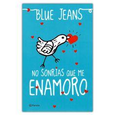 No sonrías que me enamoro - Blue Jeans - Grupo Planeta http://www.librosyeditores.com/tiendalemoine/3697-no-sonrias-que-me-enamoro-9789584238450.html Editores y distribuidores