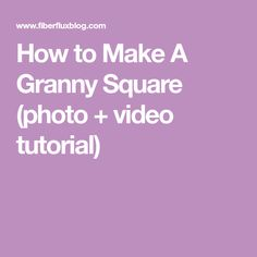 How to Make A Granny Square (photo + video tutorial)