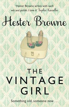 I Heart.. Chick Lit: Book News: The Vintage Girl by Hester Browne