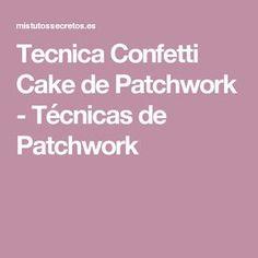 Tecnica Confetti Cake de Patchwork - Técnicas de Patchwork Tutorial Patchwork, Watercolor Quilt, Confetti Cake, Paper Piecing, Patches, Quilts, Blog, Quilt Art, Scrap
