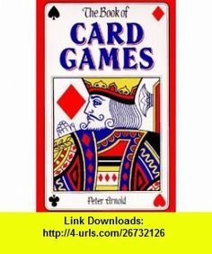 The Book of Card Games (9780781804189) Peter Arnold , ISBN-10: 0781804183  , ISBN-13: 978-0781804189 ,  , tutorials , pdf , ebook , torrent , downloads , rapidshare , filesonic , hotfile , megaupload , fileserve