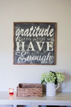 Gratitude turns what we have into enough ...