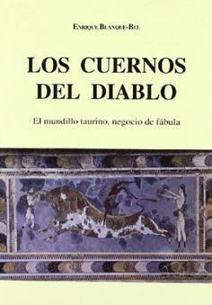 Los Cuernos del diablo : el mundillo taurino, negocio de fábula / Enrique Blanque-Bel