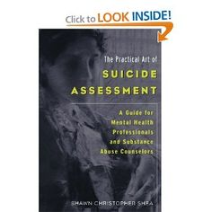 The Practical Art of Suicide Assessment: A Guide for Mental Health Professionals and Substance Abuse Counselors: Shawn Christopher Shea: 9780615455648: Amazon.com: Books