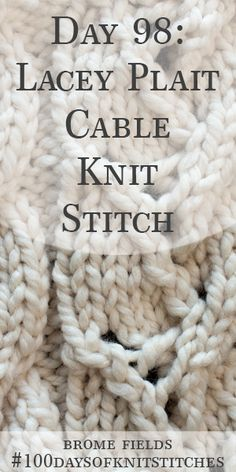 Day 98 : Learn how to knit the lacey plait cable knit stitch. Written instructions and step-by-step video tutorial. Knitting Stiches, Lace Knitting, Crochet Yarn, Knit Stitches, Knitting Squares, Crochet Granny, Knitting Designs, Knitting Projects, Knitting Patterns